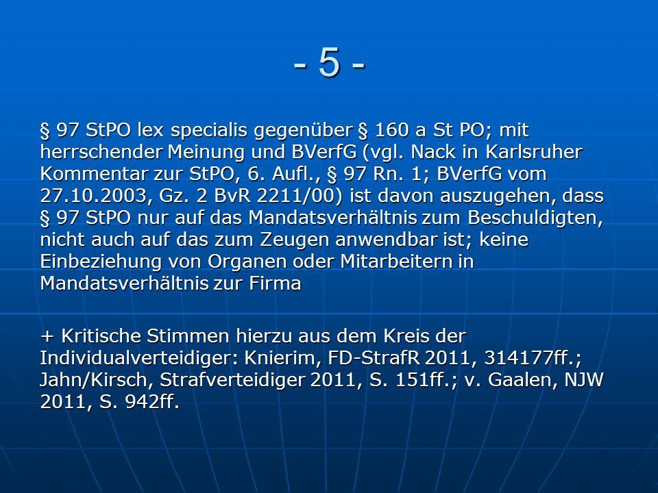 - 5 - § 97 StPO lex specialis gegenüber § 160 a St PO; mit herrschender Meinung und BVerfG (vgl. Nack in Karlsruher Kommentar zur StPO, 6. Aufl., § 97