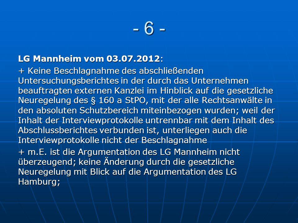 - 6 - LG Mannheim vom 03.07.2012: + Keine Beschlagnahme des abschließenden Untersuchungsberichtes in der durch das Unternehmen beauftragten externen K