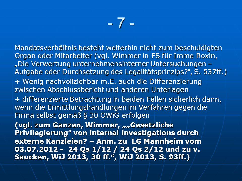 """- 7 - Mandatsverhältnis besteht weiterhin nicht zum beschuldigten Organ oder Mitarbeiter (vgl. Wimmer in FS für Imme Roxin, """"Die Verwertung unternehme"""
