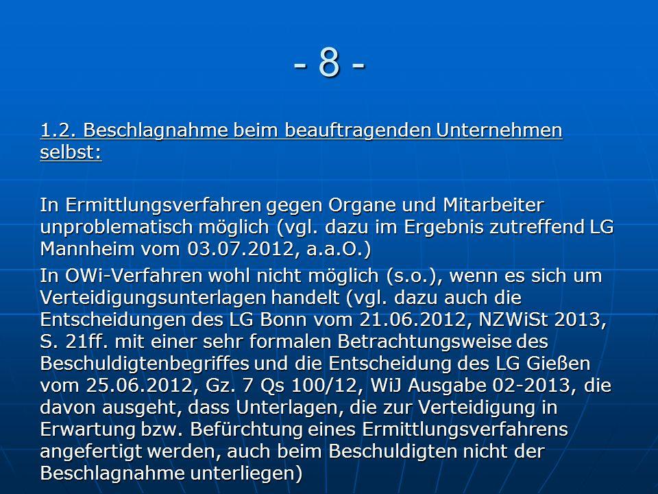 - 8 - 1.2. Beschlagnahme beim beauftragenden Unternehmen selbst: In Ermittlungsverfahren gegen Organe und Mitarbeiter unproblematisch möglich (vgl. da