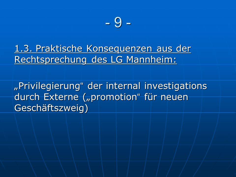 """- 9 - 1.3. Praktische Konsequenzen aus der Rechtsprechung des LG Mannheim: """"Privilegierung"""" der internal investigations durch Externe (""""promotion"""" für"""