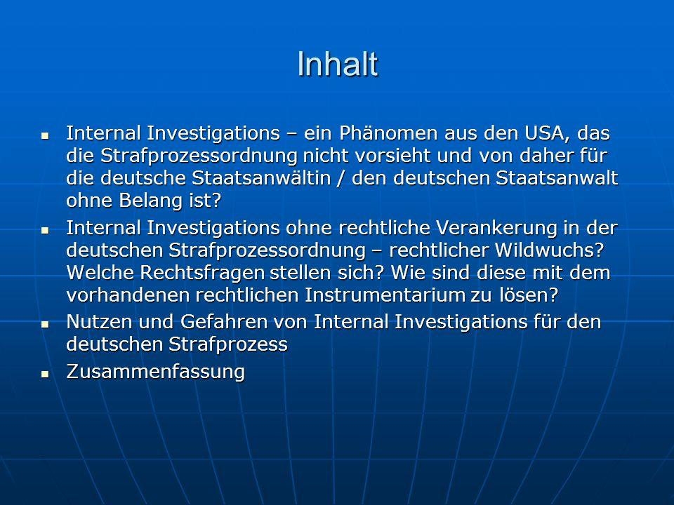 Inhalt Internal Investigations – ein Phänomen aus den USA, das die Strafprozessordnung nicht vorsieht und von daher für die deutsche Staatsanwältin /