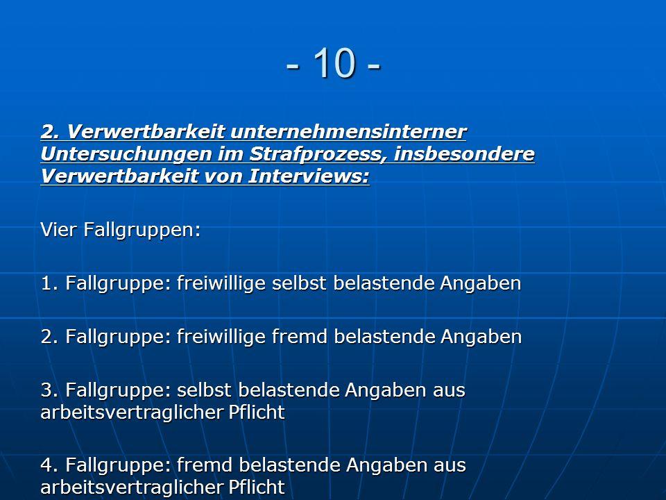 - 10 - 2. Verwertbarkeit unternehmensinterner Untersuchungen im Strafprozess, insbesondere Verwertbarkeit von Interviews: Vier Fallgruppen: 1. Fallgru