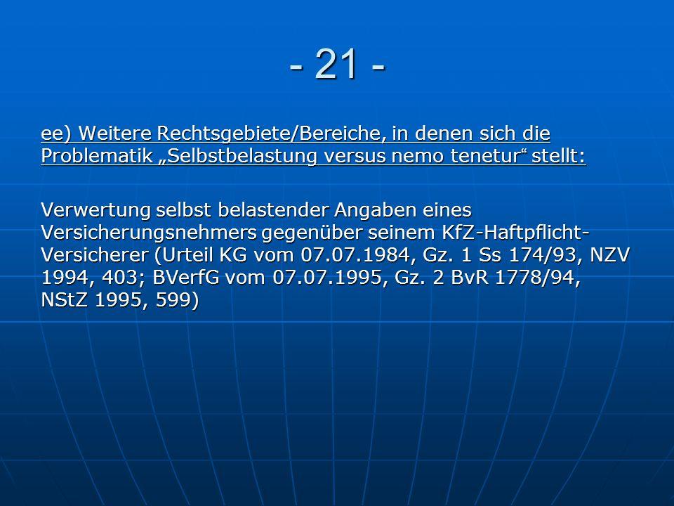 """- 21 - ee) Weitere Rechtsgebiete/Bereiche, in denen sich die Problematik """"Selbstbelastung versus nemo tenetur"""" stellt: Verwertung selbst belastender A"""