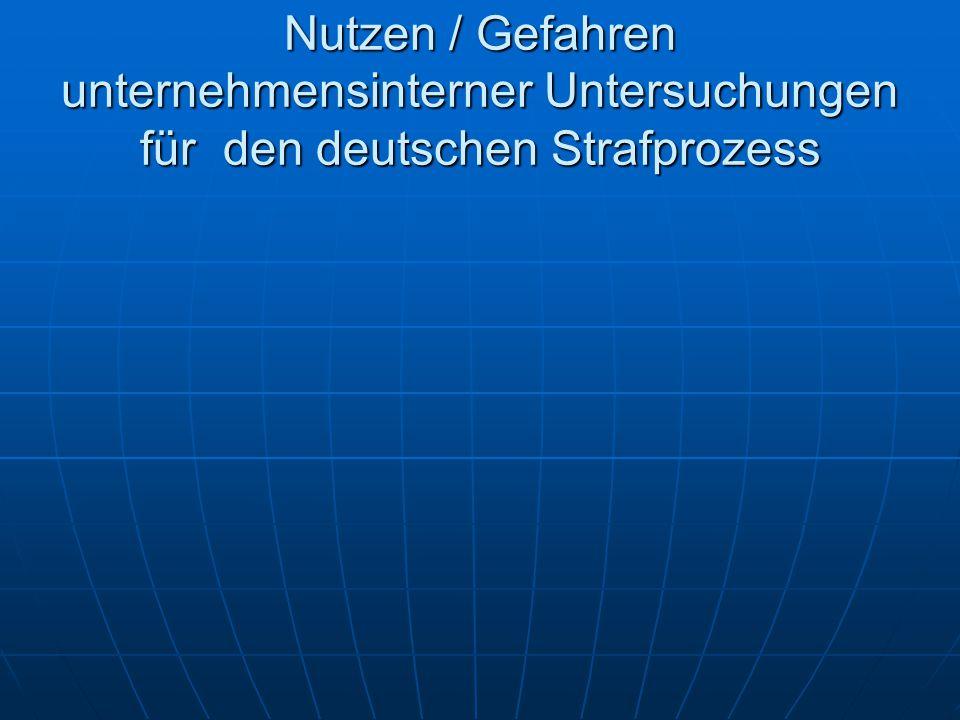 Nutzen / Gefahren unternehmensinterner Untersuchungen für den deutschen Strafprozess