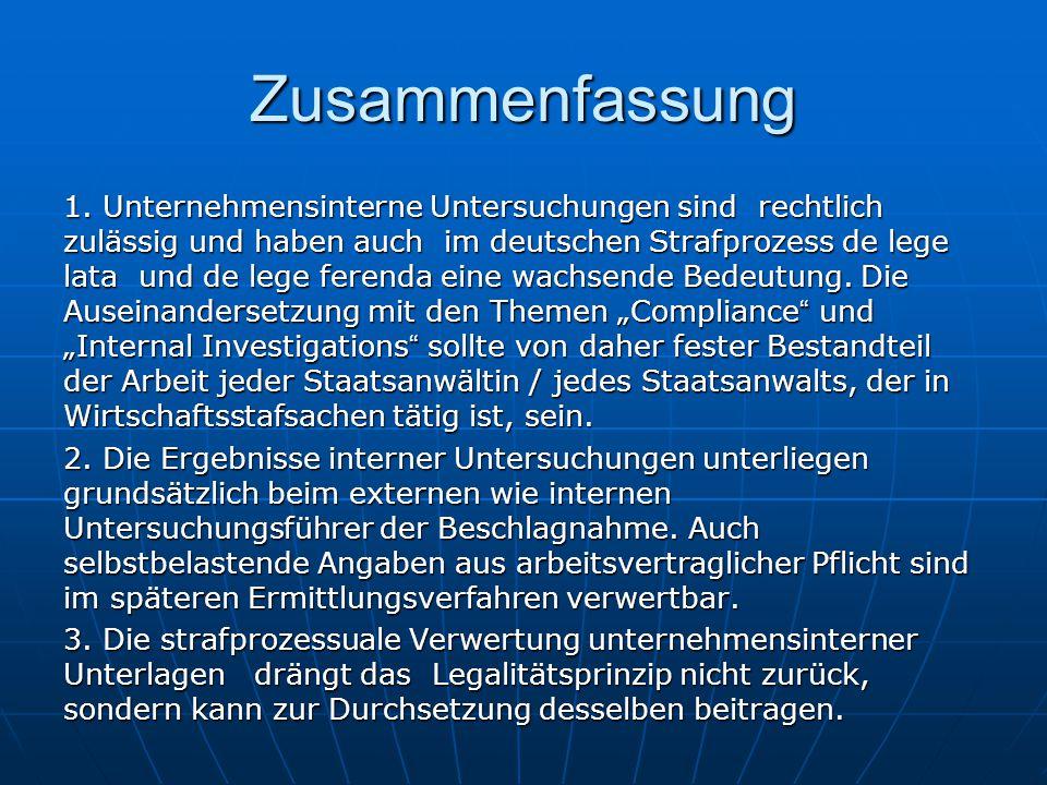 Zusammenfassung 1. Unternehmensinterne Untersuchungen sind rechtlich zulässig und haben auch im deutschen Strafprozess de lege lata und de lege ferend