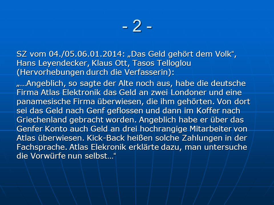"""- 2 - SZ vom 04./05.06.01.2014: """"Das Geld gehört dem Volk"""", Hans Leyendecker, Klaus Ott, Tasos Telloglou (Hervorhebungen durch die Verfasserin): """"…Ang"""