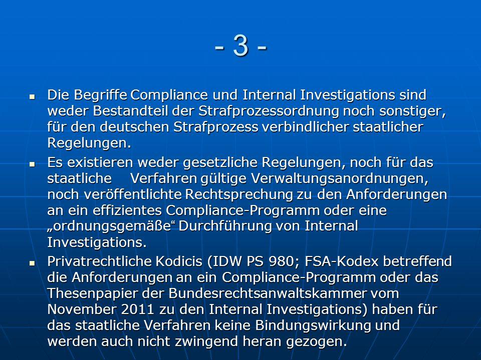 - 3 - Die Begriffe Compliance und Internal Investigations sind weder Bestandteil der Strafprozessordnung noch sonstiger, für den deutschen Strafprozes
