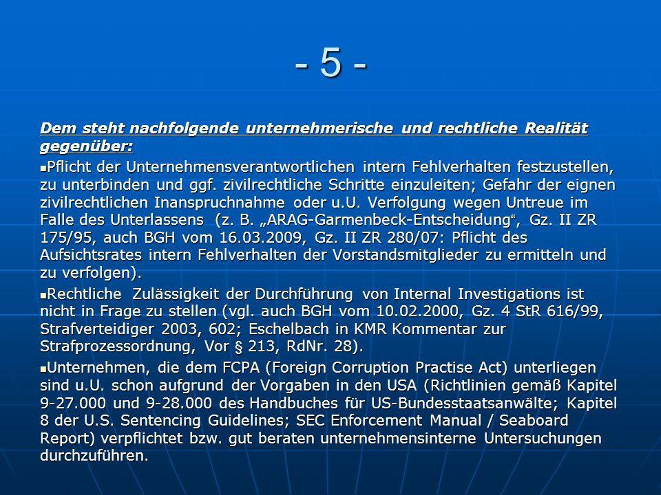 - 5 - Dem steht nachfolgende unternehmerische und rechtliche Realität gegenüber: Pflicht der Unternehmensverantwortlichen intern Fehlverhalten festzus
