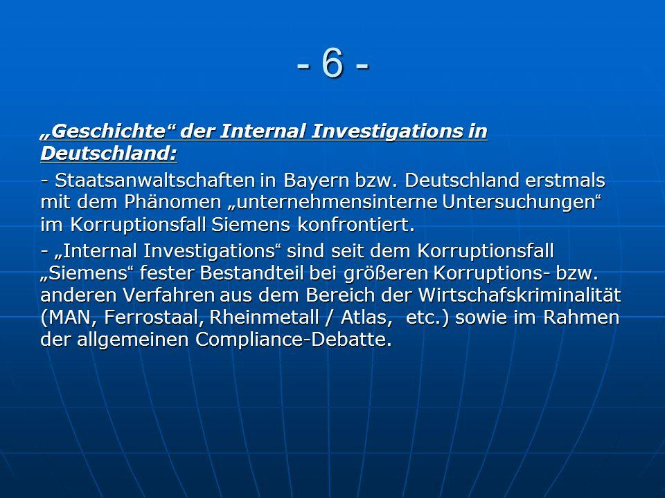 """- 6 - """"Geschichte"""" der Internal Investigations in Deutschland: - Staatsanwaltschaften in Bayern bzw. Deutschland erstmals mit dem Phänomen """"unternehme"""