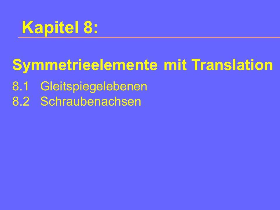 Kapitel 8: 8.1Gleitspiegelebenen 8.2Schraubenachsen Symmetrieelemente mit Translation