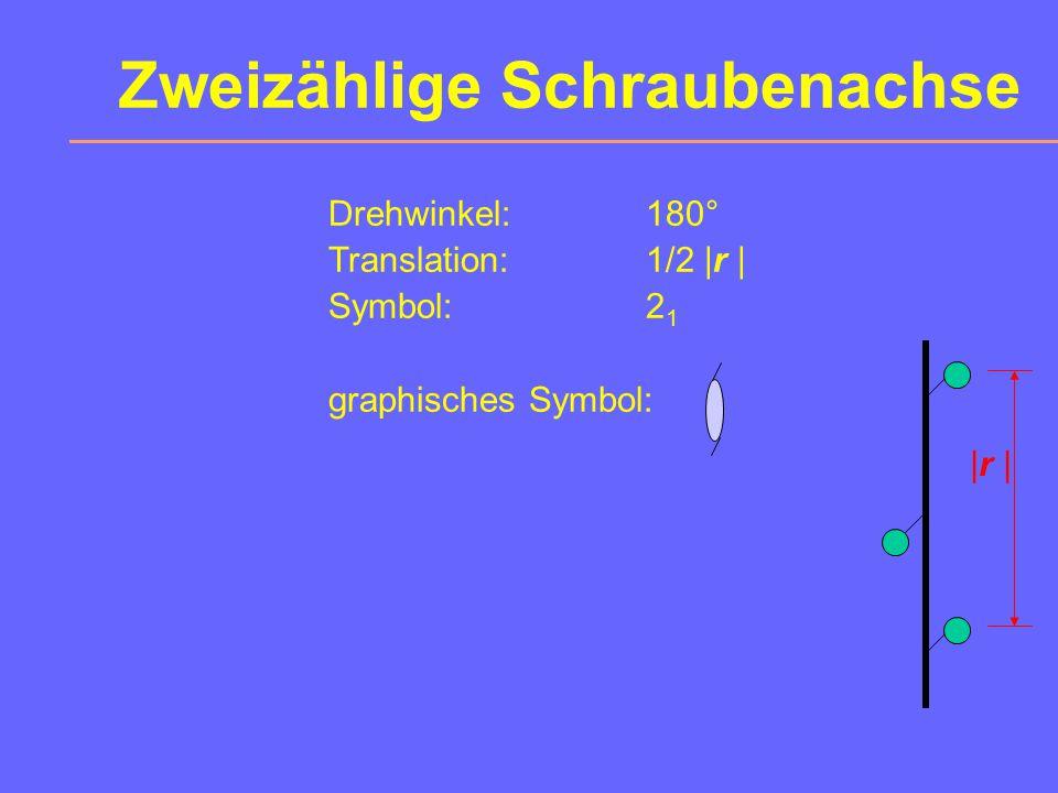 Zweizählige Schraubenachse Drehwinkel:180° Translation:1/2 |r | Symbol:2 1 graphisches Symbol: |r |