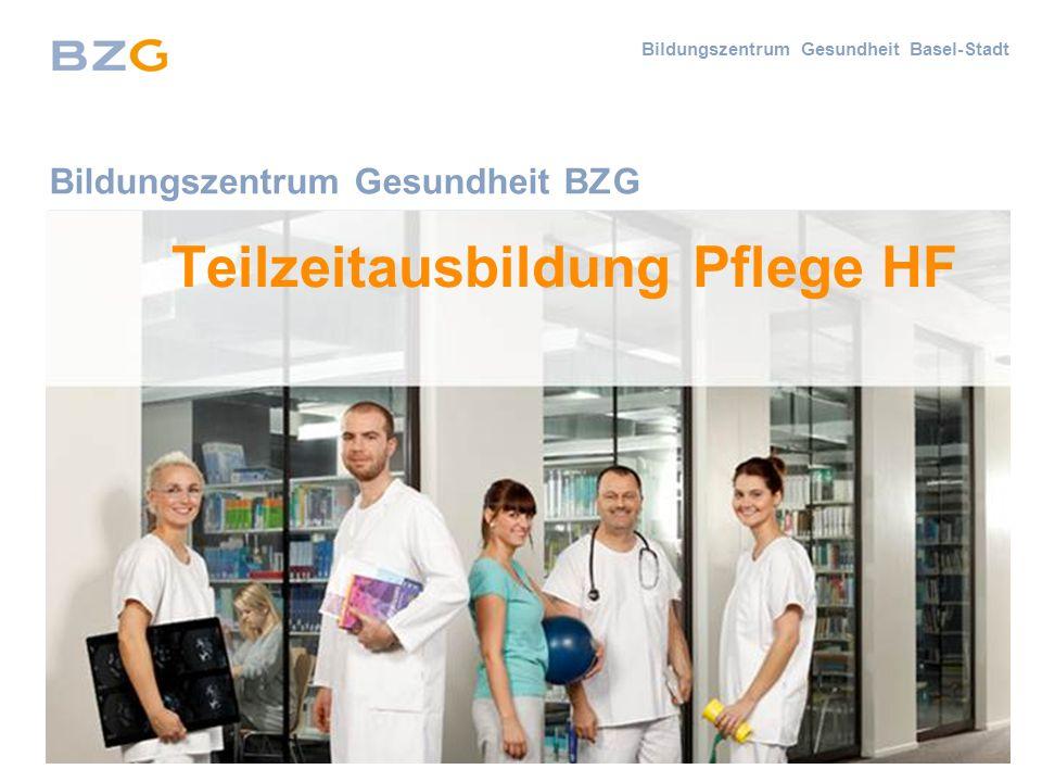 Bildungszentrum Gesundheit Basel-Stadt Bildungszentrum Gesundheit BZG Teilzeitausbildung Pflege HF