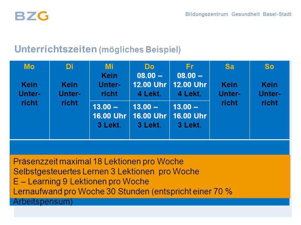 Bildungszentrum Gesundheit Basel-Stadt Unterrichtszeiten (mögliches Beispiel) Mo Kein Unter- richt Di Kein Unter- richt Mi Kein Unter- richt Do 08.00 – 12.00 Uhr 4 Lekt.