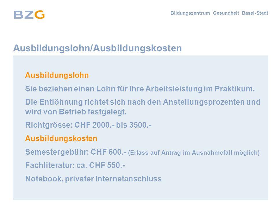 Bildungszentrum Gesundheit Basel-Stadt Ausbildungslohn/Ausbildungskosten Ausbildungslohn Sie beziehen einen Lohn für Ihre Arbeitsleistung im Praktikum.