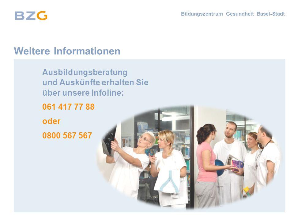 Bildungszentrum Gesundheit Basel-Stadt Weitere Informationen Ausbildungsberatung und Auskünfte erhalten Sie über unsere Infoline: 061 417 77 88 oder 0800 567 567