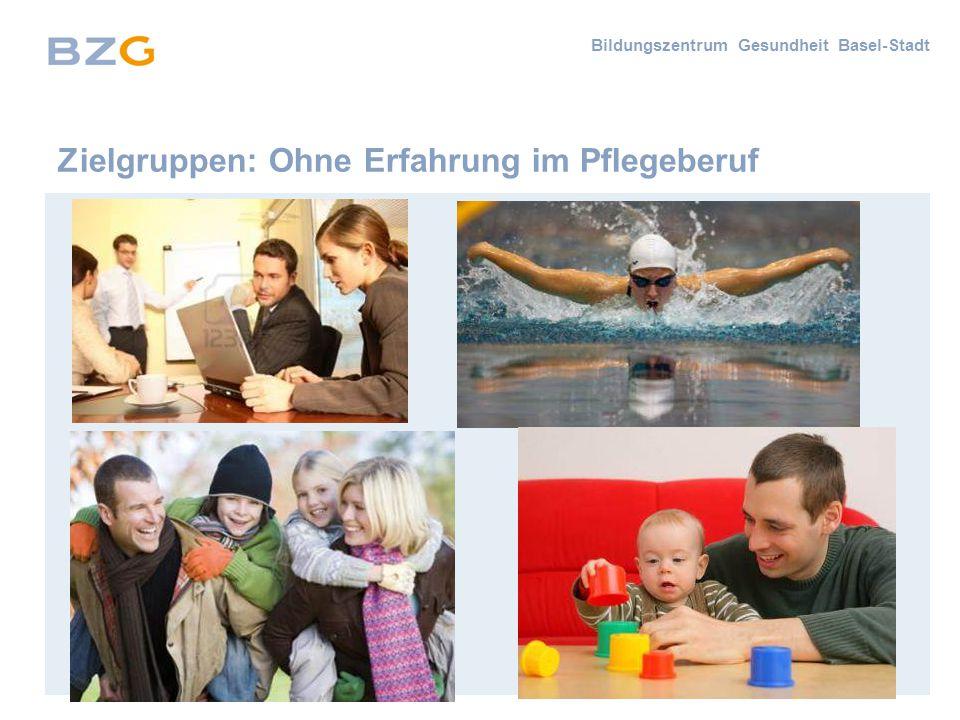 Bildungszentrum Gesundheit Basel-Stadt Zielgruppen: Ohne Erfahrung im Pflegeberuf