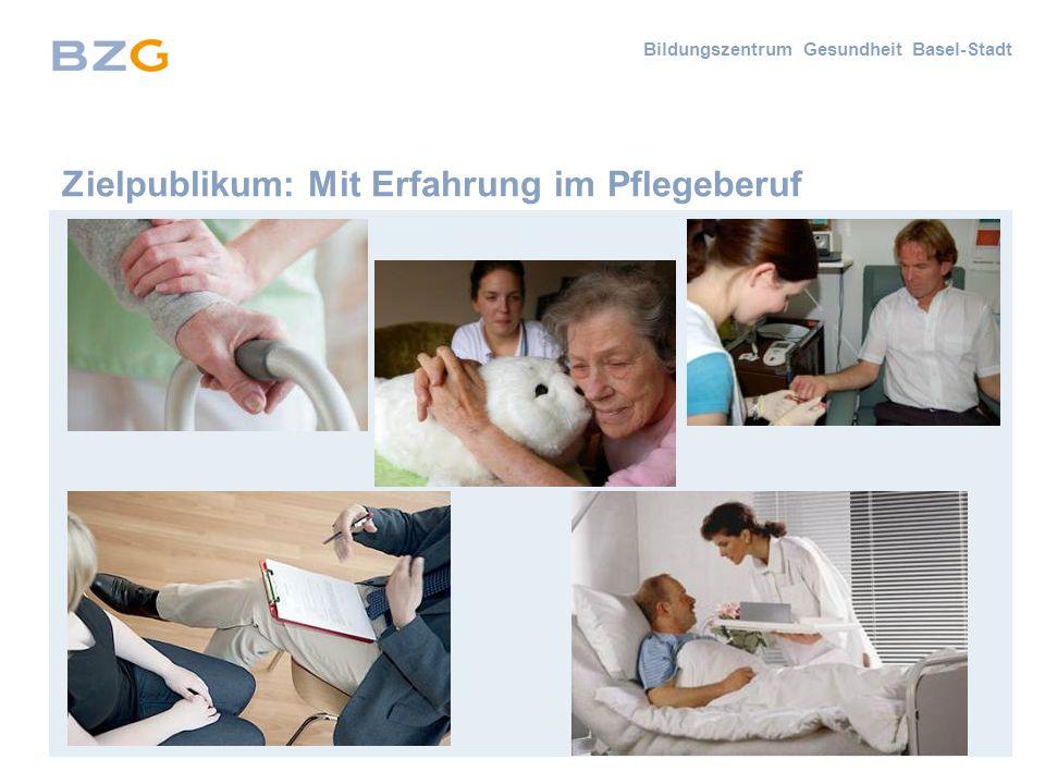 Bildungszentrum Gesundheit Basel-Stadt Zielpublikum: Mit Erfahrung im Pflegeberuf