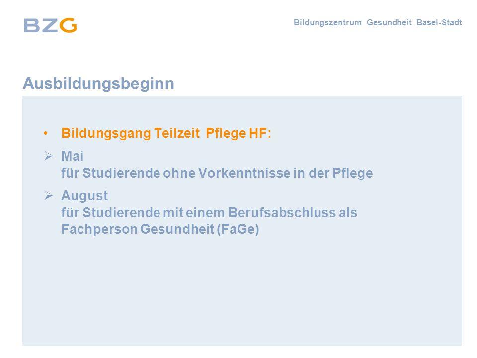 Bildungszentrum Gesundheit Basel-Stadt Ausbildungsbeginn Bildungsgang Teilzeit Pflege HF:  Mai für Studierende ohne Vorkenntnisse in der Pflege  August für Studierende mit einem Berufsabschluss als Fachperson Gesundheit (FaGe)