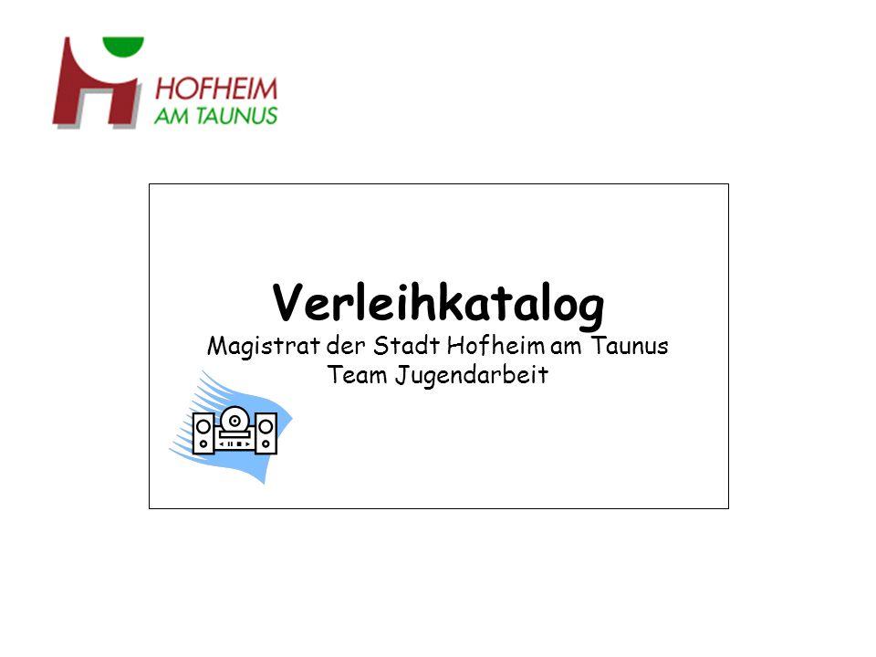 Verleihkatalog Magistrat der Stadt Hofheim am Taunus Team Jugendarbeit Die Vermietung der in diesem Verleihkatalog aufgeführten Materialien soll allen Hofheimer Vereinen die Möglichkeit geben, kostengünstig Veranstaltungen jeglicher Art durchzuführen.