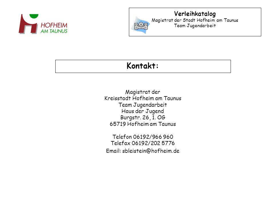 Verleihkatalog Magistrat der Stadt Hofheim am Taunus Team Jugendarbeit Kontakt: Magistrat der Kreisstadt Hofheim am Taunus Team Jugendarbeit Haus der Jugend Burgstr.