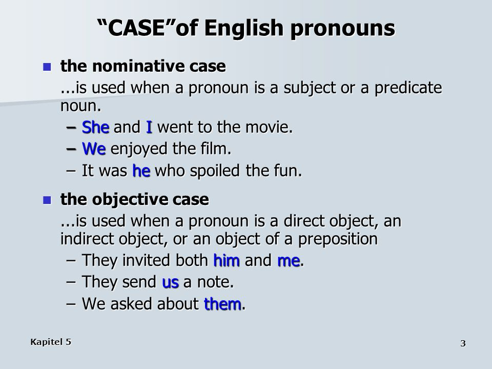 Kapitel 5 3 CASE of English pronouns the nominative case the nominative case...is used when a pronoun is a subject or a predicate noun.