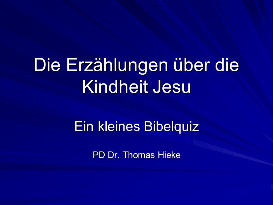 Die Erzählungen über die Kindheit Jesu Ein kleines Bibelquiz PD Dr. Thomas Hieke