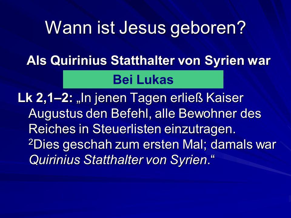Wann ist Jesus geboren.Als Quirinius Statthalter von Syrien war Bei Matthäus oder Lukas.