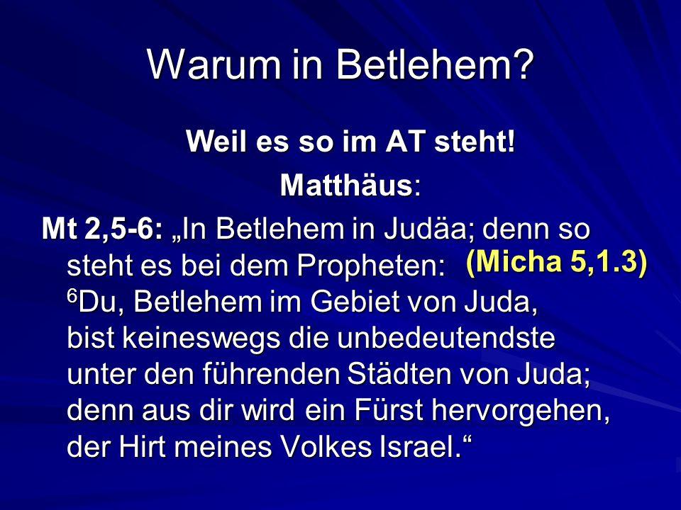 Warum in Betlehem.Weil es so im AT steht.