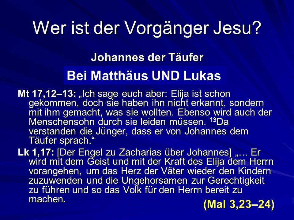 Wer ist der Vorgänger Jesu.Johannes der Täufer Bei Matthäus oder Lukas.