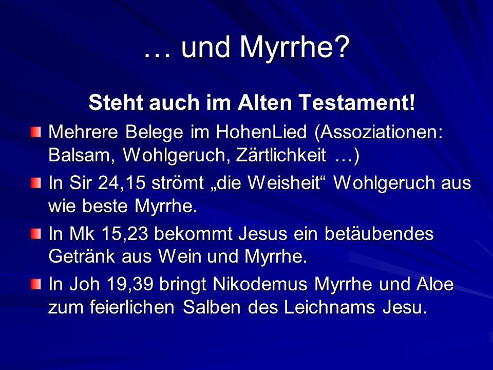 … und Myrrhe.Steht auch im Alten Testament.
