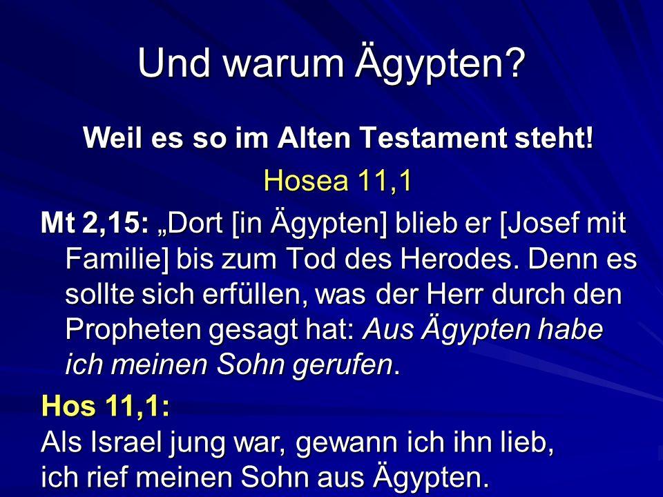 Und warum Ägypten.Weil es so im Alten Testament steht.