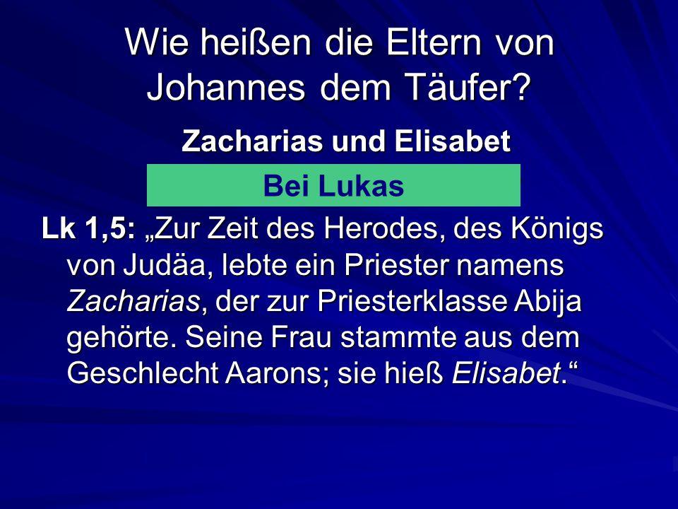 Wie heißen die Eltern von Johannes dem Täufer.Zacharias und Elisabet Bei Matthäus oder Lukas.
