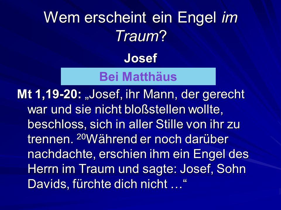 Wem erscheint ein Engel im Traum.Josef Bei Matthäus oder Lukas.