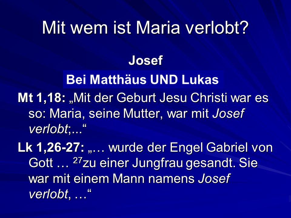 Mit wem ist Maria verlobt.Josef Bei Matthäus oder Lukas.