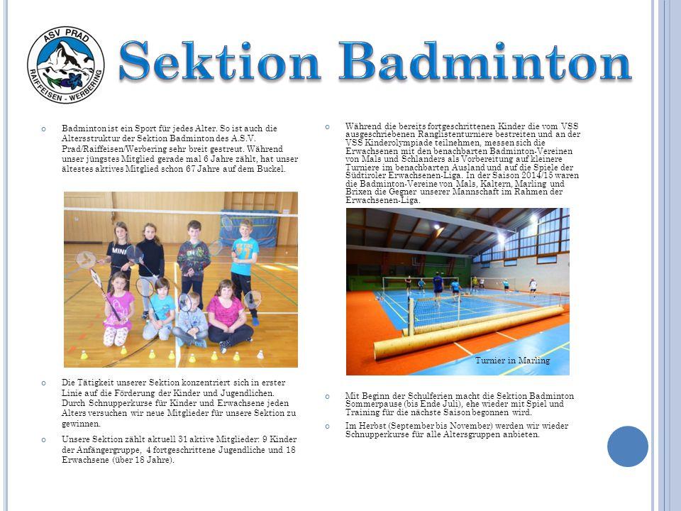Badminton ist ein Sport für jedes Alter. So ist auch die Altersstruktur der Sektion Badminton des A.S.V. Prad/Raiffeisen/Werbering sehr breit gestreut