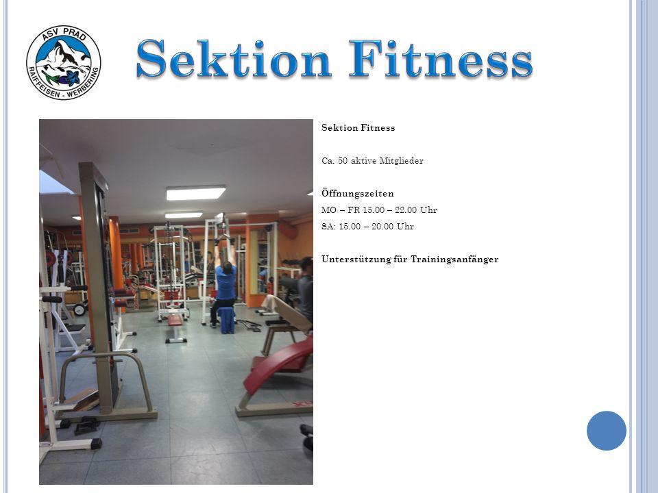 Sektion Fitness Ca. 50 aktive Mitglieder Öffnungszeiten MO – FR 15.00 – 22.00 Uhr SA: 15.00 – 20.00 Uhr Unterstützung für Trainingsanfänger