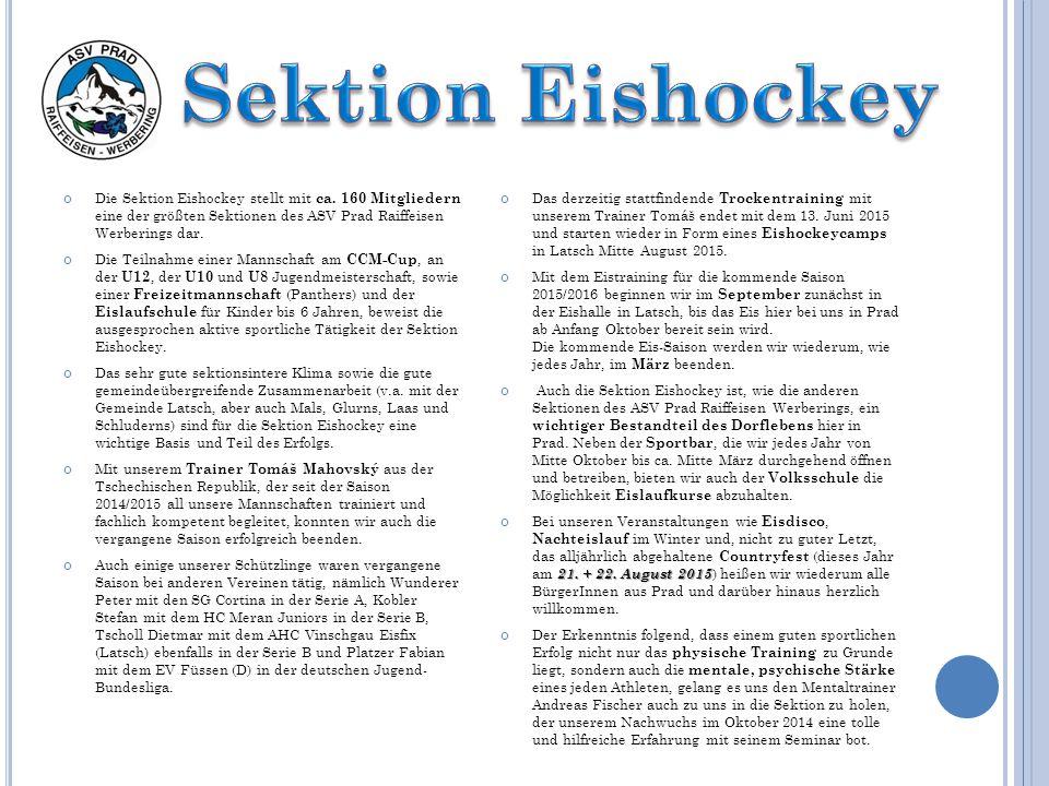 Die Sektion Eishockey stellt mit ca. 160 Mitgliedern eine der größten Sektionen des ASV Prad Raiffeisen Werberings dar. Die Teilnahme einer Mannschaft