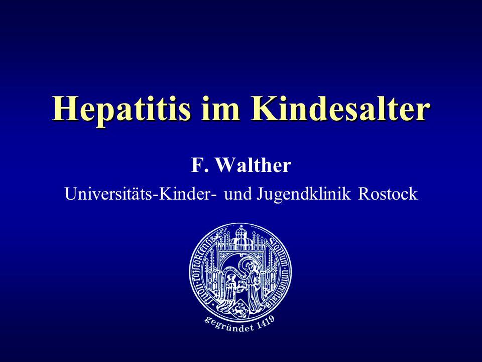 Hepatitis im Kindesalter F. Walther Universitäts-Kinder- und Jugendklinik Rostock
