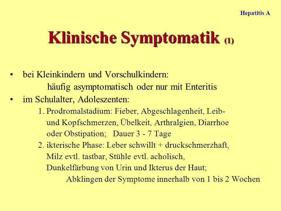 Hepatitis A Klinische Symptomatik (1) bei Kleinkindern und Vorschulkindern: häufig asymptomatisch oder nur mit Enteritis im Schulalter, Adoleszenten: