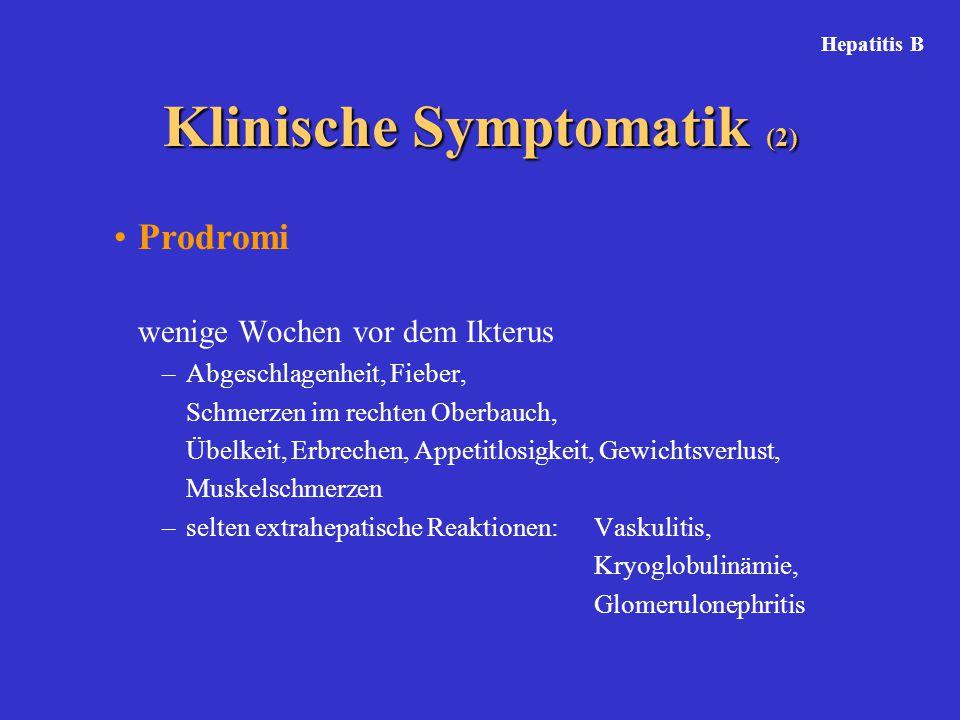 Prodromi wenige Wochen vor dem Ikterus –Abgeschlagenheit, Fieber, Schmerzen im rechten Oberbauch, Übelkeit, Erbrechen, Appetitlosigkeit, Gewichtsverlu