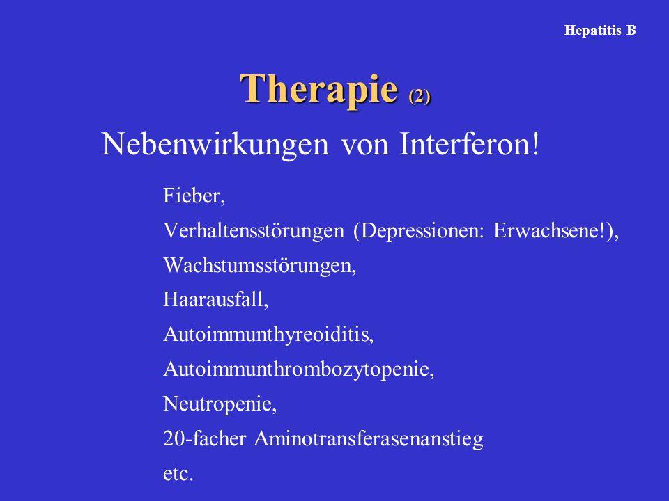 Therapie (2) Fieber, Verhaltensstörungen (Depressionen: Erwachsene!), Wachstumsstörungen, Haarausfall, Autoimmunthyreoiditis, Autoimmunthrombozytopenie, Neutropenie, 20-facher Aminotransferasenanstieg etc.