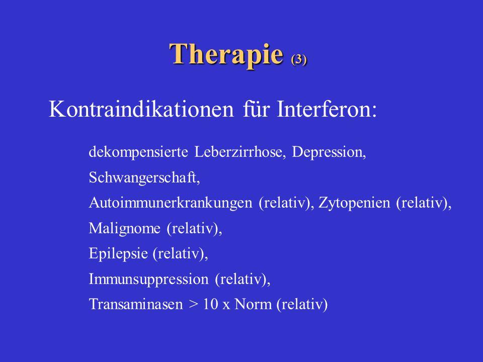 Kontraindikationen für Interferon: Therapie (3) dekompensierte Leberzirrhose, Depression, Schwangerschaft, Autoimmunerkrankungen (relativ), Zytopenien