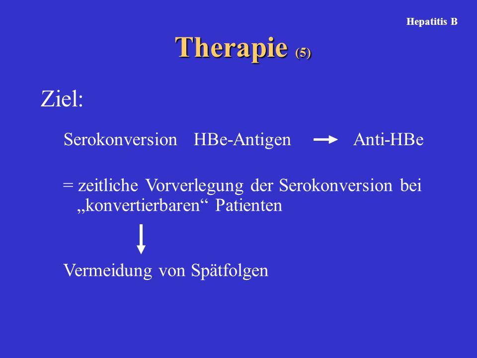 """Therapie (5) Ziel: Hepatitis B Serokonversion HBe-Antigen Anti-HBe = zeitliche Vorverlegung der Serokonversion bei """"konvertierbaren Patienten Vermeidung von Spätfolgen"""