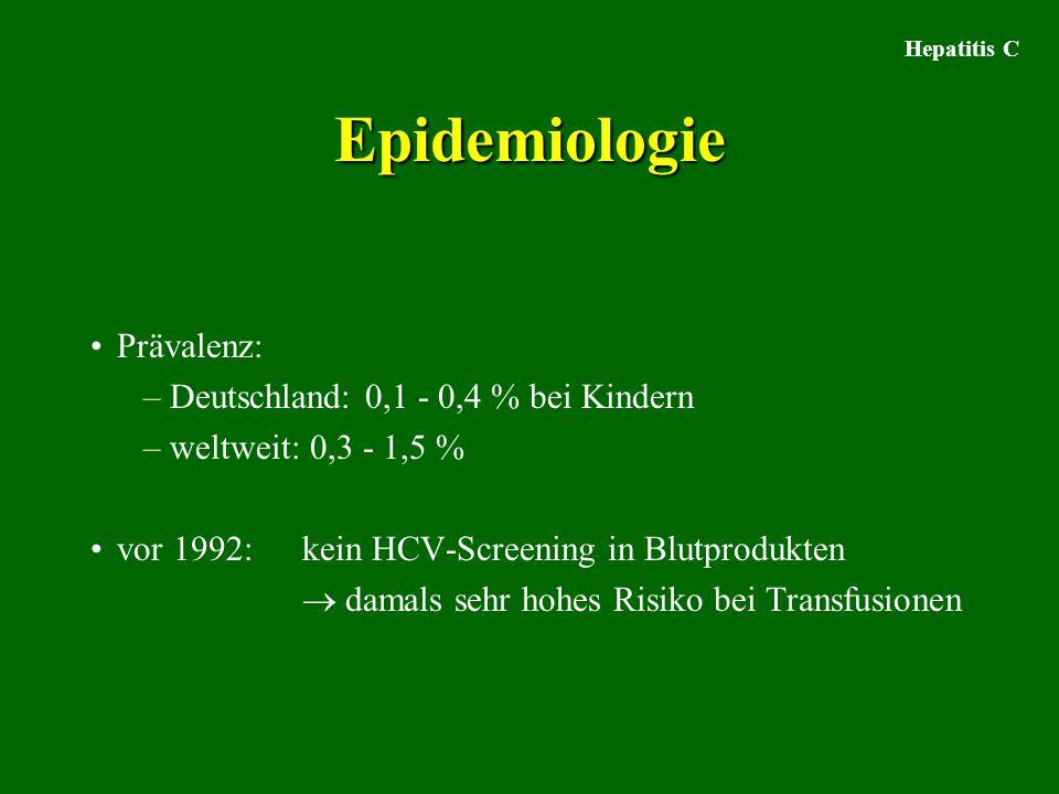 Hepatitis C Epidemiologie Prävalenz: –Deutschland: 0,1 - 0,4 % bei Kindern –weltweit: 0,3 - 1,5 % vor 1992: kein HCV-Screening in Blutprodukten  damals sehr hohes Risiko bei Transfusionen