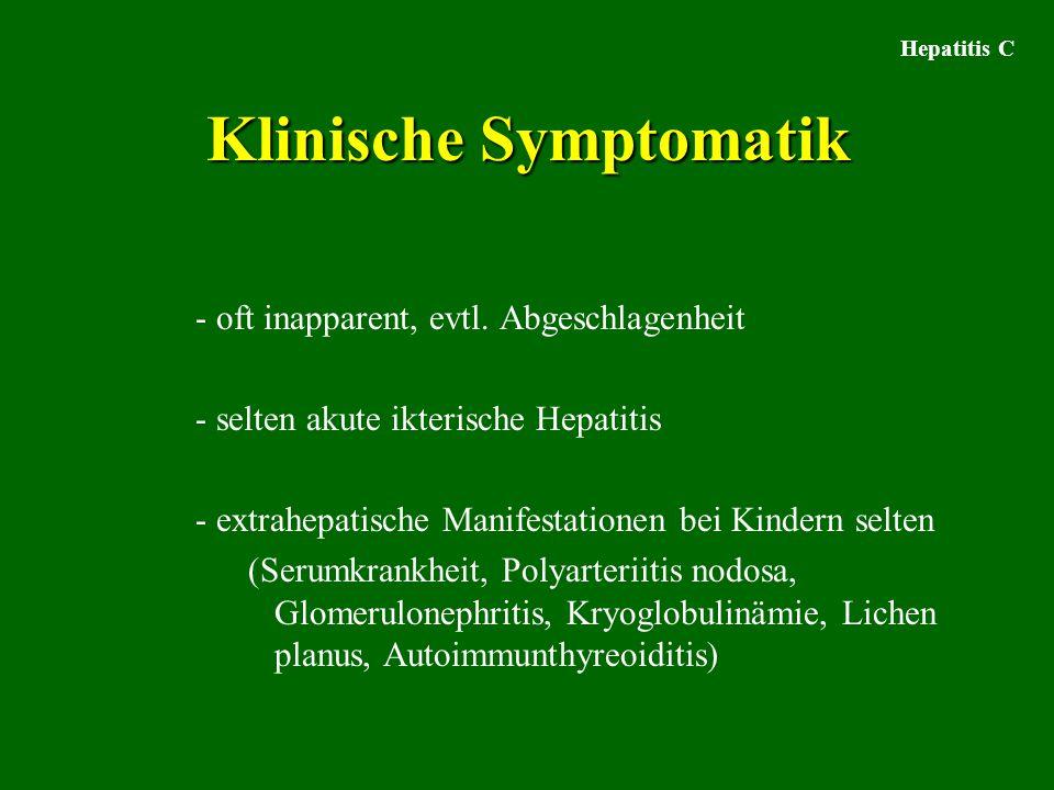 Hepatitis C Klinische Symptomatik - oft inapparent, evtl. Abgeschlagenheit - selten akute ikterische Hepatitis - extrahepatische Manifestationen bei K