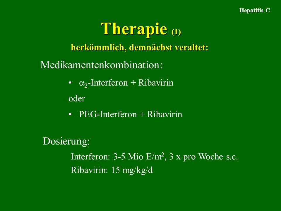 Therapie (1)  2 -Interferon + Ribavirin oder PEG-Interferon + Ribavirin Hepatitis C Medikamentenkombination: Dosierung: Interferon: 3-5 Mio E/m 2, 3 x pro Woche s.c.