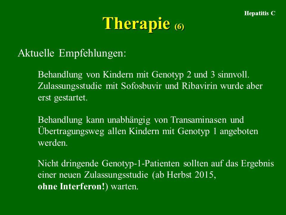 Hepatitis C Therapie (6) Aktuelle Empfehlungen: Behandlung von Kindern mit Genotyp 2 und 3 sinnvoll. Zulassungsstudie mit Sofosbuvir und Ribavirin wur