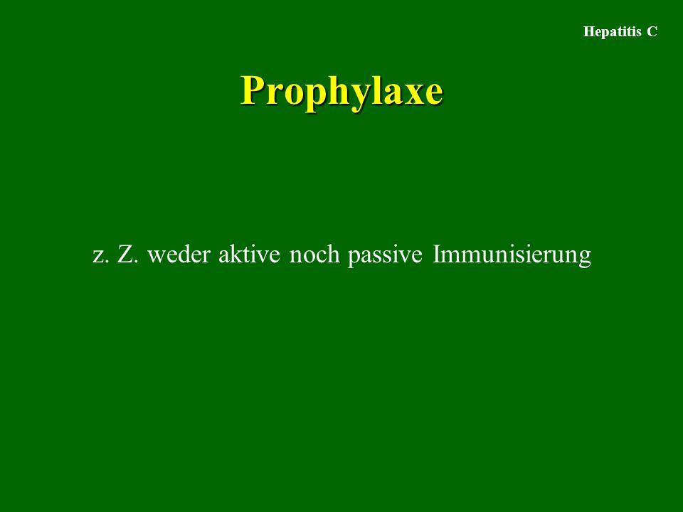 Hepatitis C Prophylaxe z. Z. weder aktive noch passive Immunisierung