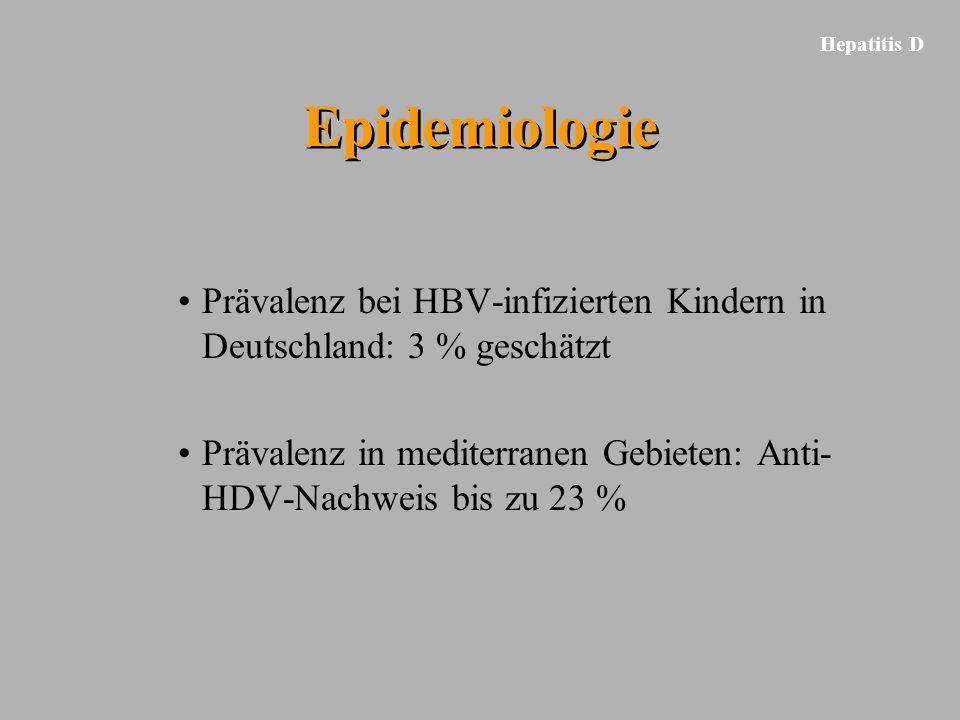 Hepatitis D Epidemiologie Prävalenz bei HBV-infizierten Kindern in Deutschland: 3 % geschätzt Prävalenz in mediterranen Gebieten: Anti- HDV-Nachweis bis zu 23 %